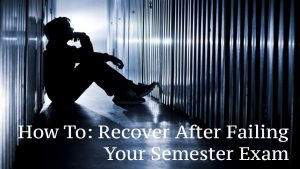 How To Recover from Failing your Semester Exam
