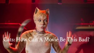 Cats: How Can A Movie Be This Bad?